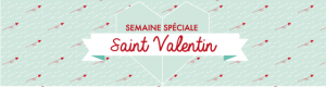 Semaine spéciale Saint valentin